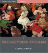 The Classic Works of Lewis Carroll (Illustrated) - Lewis Carroll, Charles River Editors
