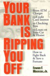 Your Bank Is Ripping You Off: How to Fight Back and Save a Fortune - Edward F. Mrkvicka Jr.