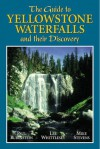 The Guide to Yellowstone Waterfalls and Their Discovery - Paul Rubinstein, Lee H. Whittlesey, Mike Stevens