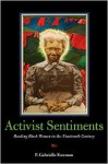 Activist Sentiments: Reading Black Women in the Nineteenth Century - P. Gabrielle Foreman