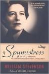 Spymistress: The True Story of the Greatest Female Secret Agent of World War II - William Stevenson