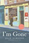 I'm Gone: A Novel - Jean Echenoz, Mark Polizzotti