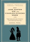 What Jane Austen Ate and Charles Dickens Knew. From Fox Hunting to Whist-the Facts of Daily Life in 19-Century England - Daniel Pool