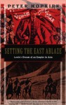 Setting the East Ablaze: Lenin's Dream of an Empire in Asia - Peter Hopkirk
