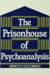 The Prisonhouse of Psychoanalysis - Arnold Goldberg