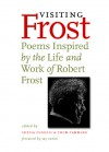 Visiting Frost: Poems Inspired by the Life and Work of Robert Frost - Sheila Coghill, Wendell Berry, Robert Bly, Sheila Coghill, Thom Tammaro, Jay Parini