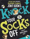 Knock Your Socks Off: A Book of Knock-Knock Jokes (Michael Dahl Presents Super Funny Joke Books) - Michael Dahl