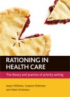 Rationing In Health Care: The Theory and Practice of Priority Setting - Iestyn Williams, Suzanne Robinson, Helen Dickinson