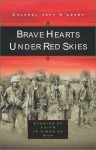 Brave Hearts Under Red Skies: Stories of Faith Under Fire - Jeff O'Leary