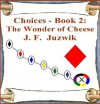 The Wonder of Cheese (Choices, #2) - J.F. Juzwik