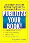 Publicize your Book!: An Insider's Guide to Getting your Book the Attent - Jacqueline Deval