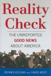 Reality Check: The Unreported Good News About America - Dennis Keegan, David West