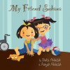 My Friend Suhana: A Story of Friendship and Cerebral Palsy - Shaila M. Abdullah, Aanyah Abdullah