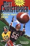 Catch That Pass! (Matt Christopher Sports Classics) - Matt Christopher, Mike Gardner