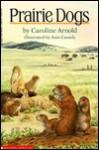 Prairie Dogs - Caroline Arnold