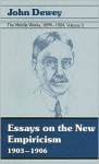 The Middle Works of John Dewey, Volume 3, 1899 - 1924: Essays on the New Empiricism 1903-1906 - John Dewey, Jo Ann Boydston, Darnell Rucker