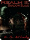 Shadow Slave (Realm Series #2) - K.A. M'Lady