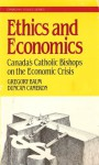 Ethics and Economics: Canada's Catholic Bishops on the Economic Crisis - Gregory Baum, Duncan Cameron