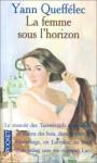 La Femme sous l'horizon - Yann Queffélec