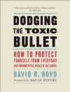 Dodging the Toxic Bullet: How to Protect Yourself from Everyday Environmental Health Hazards How to Protect Yourself from Everyday Environmental Health Hazards How to Protect Yourself from Everyday Environmental Health Hazards How to Protect Yourself f... - David R. Boyd, David Suzuki