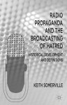 Radio Propaganda and the Broadcasting of Hatred: Historical Development and Definitions - Keith Somerville