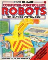 How to Make Computer-Controlled Robots (Usborne Electronic Workshop) - Tony Potter, Chris Oxlade, Jeremy Gower