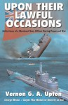 Upon Their Lawful Occasions: Reflections of a Merchant Navy Officer During Peace and War - Vernon G.A. Upton