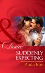 Suddenly Expecting (Mills & Boon Desire) - Paula Roe