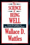 The Science of Being Well (A Thrifty Book) - Wallace D. Wattles