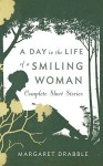 A Day in the Life of a Smiling Woman: Complete Short Stories - Margaret Drabble