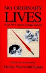 No Ordinary Lives: Four 19th Century Teenage Diaries - Marilyn Weymouth Seguin, Adolph Caso