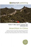 Anarchism in China - Frederic P. Miller, Agnes F. Vandome, John McBrewster