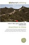Anarchism in China - Agnes F. Vandome, John McBrewster, Sam B Miller II