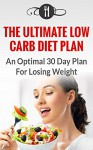Low Carb: The Ultimate Low Carb Diet Plan: An Optimal 30 Day Plan For Losing Weight (Low Carb And Weight Loss Recipes) - Karen Green, Low Carb Low Fat, Low Carb Living, Low Carb Diet, Low Carb Cookbook, Low Carb Keto, Low Carb Eating