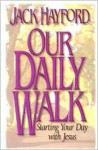 Our Daily Walk: Starting Your Day with Jesus - Jack W. Hayford