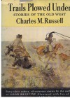 Trails Plowed Under with Illustrations in Color and Line - Charles M. Russell