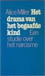 Het drama van het begaafde kind: een studie over het narcisme - Alice Miller, Tinke Davids