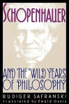 Schopenhauer and the Wild Years of Philosophy - Rüdiger Safranski, Ewald Osers