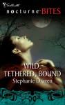 Wild, Tethered, Bound - Stephanie Draven