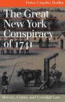 The Great New York Conspiracy of 1741: Slavery, Crime, and Colonial Law - Peter Charles Hoffer