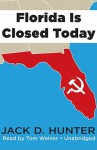 Florida Is Closed Today - Jack D. Hunter, Tom Weiner