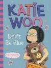 Katie Woo, Don't Be Blue (Katie Woo (Quality)) - Fran Manushkin