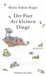 Der Poet der kleinen Dinge - Marie-Sabine Roger, Claudia Kalscheuer