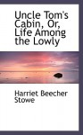Uncle Tom's Cabin, Or, Life Among the Lowly - Harriet Beecher Stowe