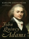 John Quincy Adams: A Life - Harlow Giles Unger
