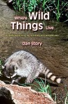 Where Wild Things Live: Wildlife Watching Techniques and Adventures - Dan Story, Alfred K. Hochrein