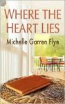 Where the Heart Lies - Michelle Garren Flye