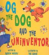 Og the Dog and the Uninventor - Andrew Murray, Teri Gower