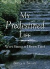 My Predestined Life: Why Should I Even Try? - Bruce Brown