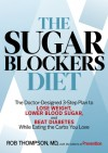 The Sugar Blockers Diet: The Doctor-Designed 3-Step Plan to Lose Weight, Lower Blood Sugar, and Beat Diabetes While Eating the Carbs You Love - Rob Thompson, Editors of Prevention